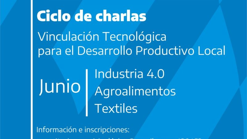 """Ciclo de charlas """"Vinculación Tecnológica para el Desarrollo Productivo Local"""""""